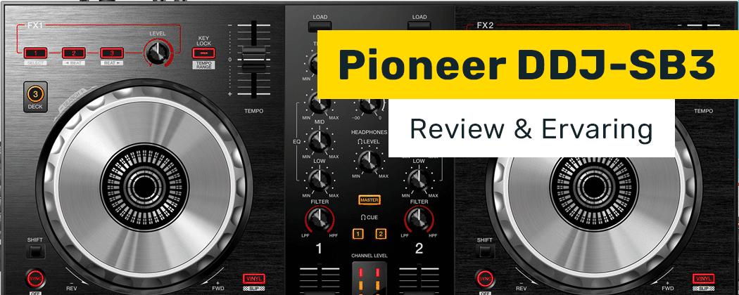 De volledige Pioneer DDJ-SB3 review: De ideale Serato DJ controller